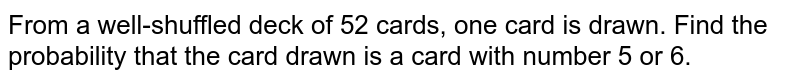 From a well-shuffled deck of 52 cards, one card is drawn. Find the probability that the card drawn is a card with number 5 or 6.