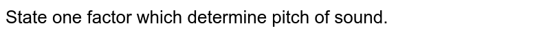 State one factor which determine pitch of sound.