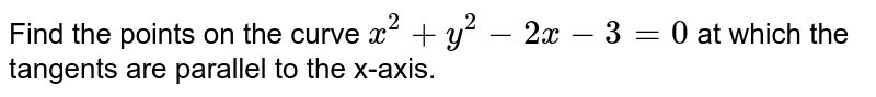 Find the points on the curve `x + y^(2) - 2x - 3 = 0` at which the tangents are parallel to the  x-axis.