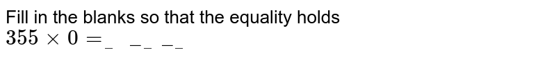 Fill in the blanks so that the equality holds <br> `355xx0=________`