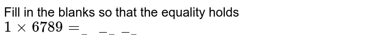 Fill in the blanks so that the equality holds <br> `1xx6789=________`