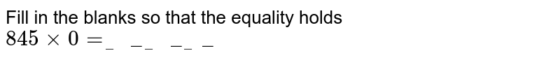 Fill in the blanks so that the equality holds <br>  `845xx0=__________`