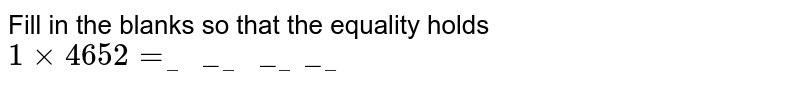 Fill in the blanks so that the equality holds <br>  `1xx4652=___________`