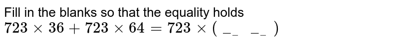 Fill in the blanks so that the equality holds <br>  `723xx36+723xx64=723xx(______)`
