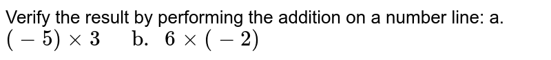 """Verify the result by performing the addition on a number line: a. `(-5) times 3""""    b. """"6 times (-2)`"""