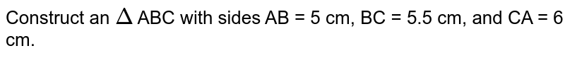 Construct an `Delta` ABC with sides AB = 5 cm, BC = 5.5 cm, and CA = 6 cm.