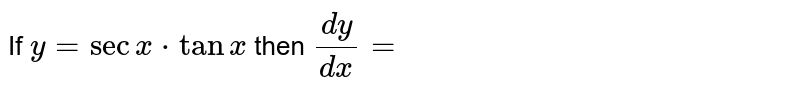 If `y=secx*tanx` then `dy/dx=`