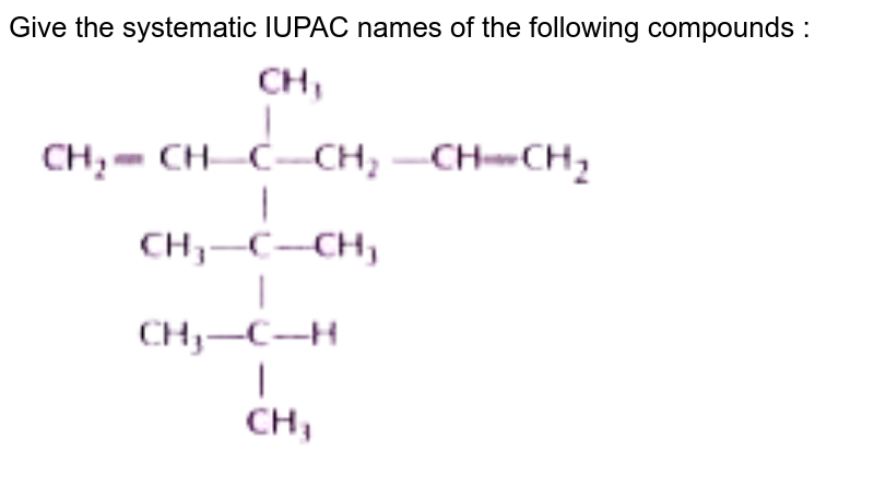 """Give the systematic IUPAC names of the following compounds : <br>  <img src=""""https://doubtnut-static.s.llnwi.net/static/physics_images/NTN_HCS_ISC_CHE_XI_P2_C12_E01_011_Q01.png"""" width=""""80%"""">"""