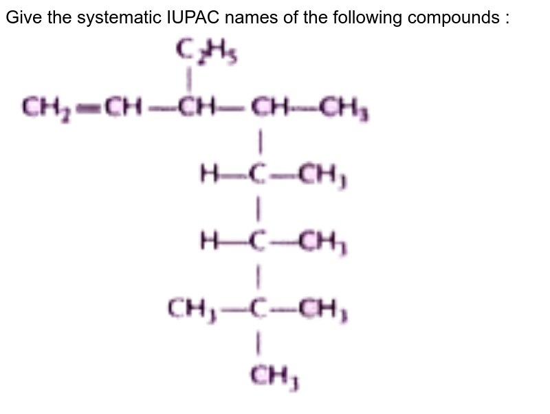 """Give the systematic IUPAC names of the following compounds : <br>  <img src=""""https://doubtnut-static.s.llnwi.net/static/physics_images/NTN_HCS_ISC_CHE_XI_P2_C12_E01_016_Q01.png"""" width=""""80%"""">"""
