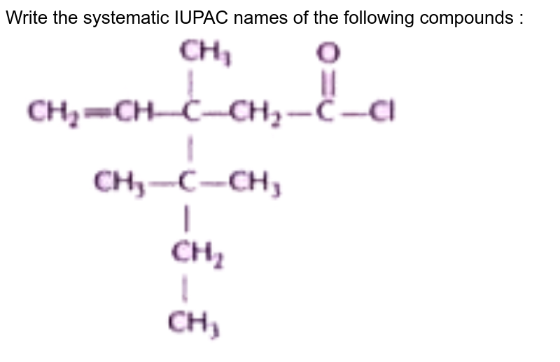 """Write the systematic IUPAC names of the following compounds : <br> <img src=""""https://doubtnut-static.s.llnwi.net/static/physics_images/NTN_HCS_ISC_CHE_XI_P2_C12_E01_021_Q01.png"""" width=""""80%"""">"""