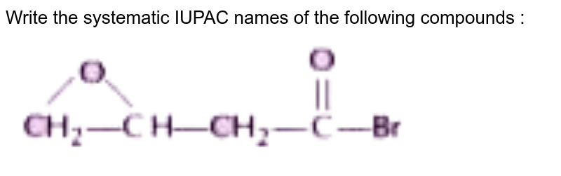"""Write the systematic IUPAC names of the following compounds : <br> <img src=""""https://doubtnut-static.s.llnwi.net/static/physics_images/NTN_HCS_ISC_CHE_XI_P2_C12_E01_030_Q01.png"""" width=""""80%"""">"""