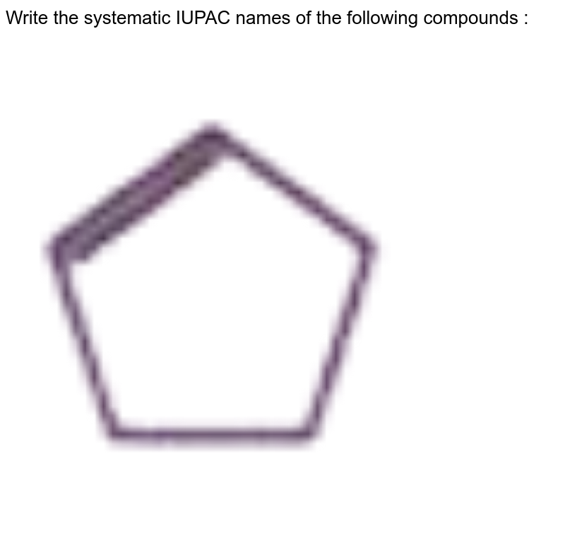 """Write the systematic IUPAC names of the following compounds :  <br> <img src=""""https://doubtnut-static.s.llnwi.net/static/physics_images/NTN_HCS_ISC_CHE_XI_P2_C12_E01_037_Q01.png"""" width=""""80%"""">"""