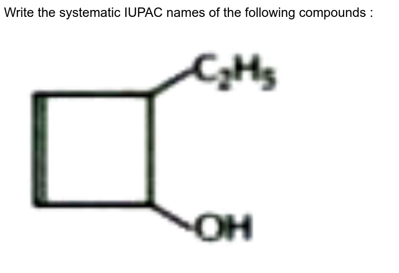 """Write the systematic IUPAC names of the following compounds :  <br> <img src=""""https://doubtnut-static.s.llnwi.net/static/physics_images/NTN_HCS_ISC_CHE_XI_P2_C12_E01_040_Q01.png"""" width=""""80%"""">"""