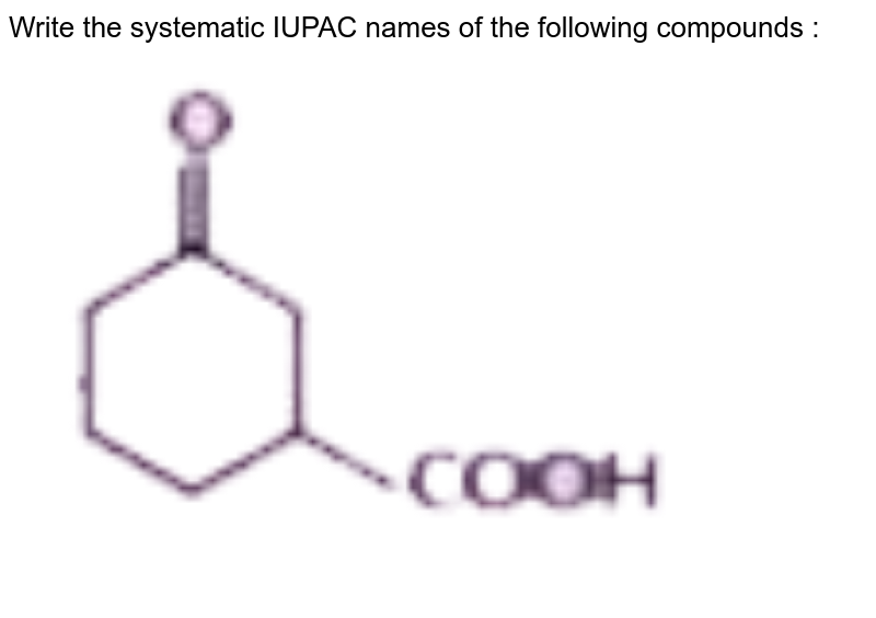 """Write the systematic IUPAC names of the following compounds :  <br> <img src=""""https://doubtnut-static.s.llnwi.net/static/physics_images/NTN_HCS_ISC_CHE_XI_P2_C12_E01_041_Q01.png"""" width=""""80%"""">"""