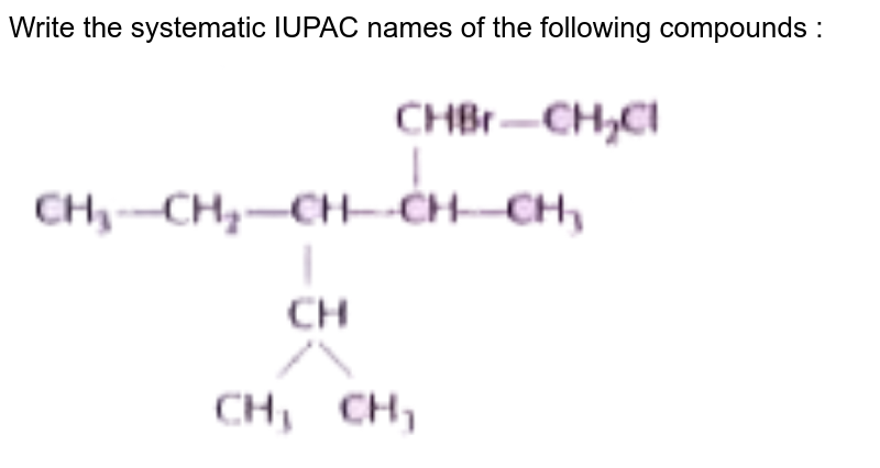 """Write the systematic IUPAC names of the following compounds :  <br> <img src=""""https://doubtnut-static.s.llnwi.net/static/physics_images/NTN_HCS_ISC_CHE_XI_P2_C12_E01_050_Q01.png"""" width=""""80%"""">"""