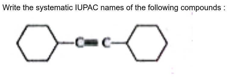 """Write the systematic IUPAC names of the following compounds :  <br> <img src=""""https://doubtnut-static.s.llnwi.net/static/physics_images/NTN_HCS_ISC_CHE_XI_P2_C12_E01_051_Q01.png"""" width=""""80%"""">"""