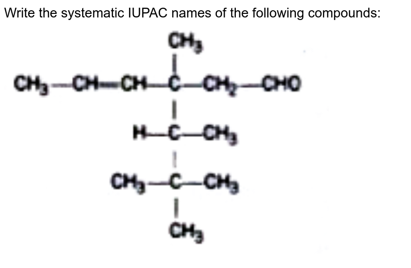 """Write the systematic IUPAC names of the following compounds: <br> <img src=""""https://doubtnut-static.s.llnwi.net/static/physics_images/NTN_HCS_ISC_CHE_XI_P2_C12_E03_015_Q01.png"""" width=""""80%"""">"""