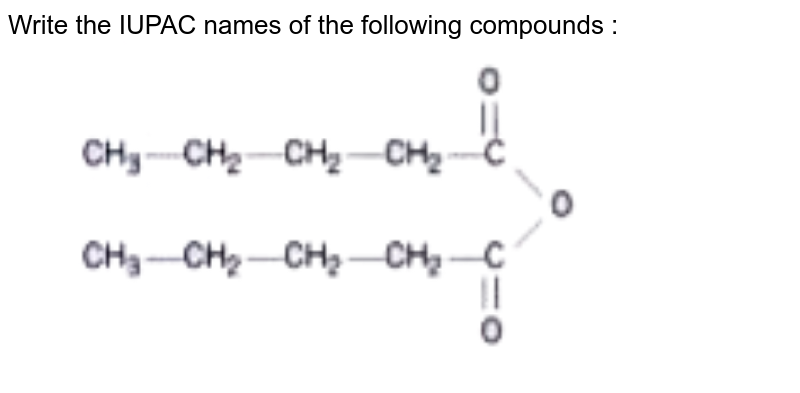 """Write the IUPAC names of the following compounds : <br> <img src=""""https://doubtnut-static.s.llnwi.net/static/physics_images/NTN_HCS_ISC_CHE_XI_P2_C12_E03_035_Q01.png"""" width=""""80%"""">"""