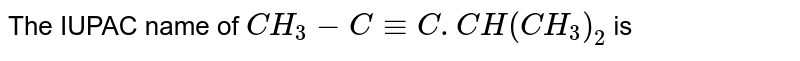 The IUPAC name of `CH_3-C-= C.CH(CH_3)_2` is