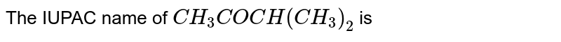 The IUPAC name of `CH_3 COCH(CH_3)_2` is