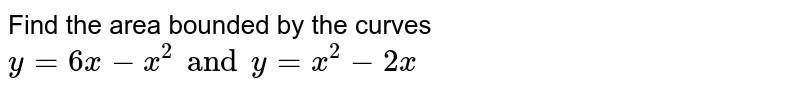 Find the area bounded by the curves `y=6x -x^(2) and y= x^(2)-2x`