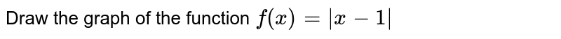 Draw the graph of the function `f(x)= x-1 `