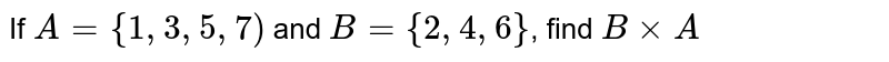 If `A={1,3,5,7)` and `B={2,4,6}`, find `BxxA`