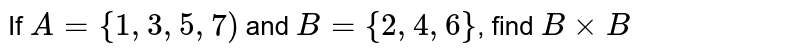If `A={1,3,5,7)` and `B={2,4,6}`, find `BxxB`