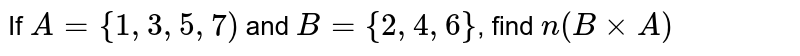 If `A={1,3,5,7)` and `B={2,4,6}`, find `n(BxxA)`