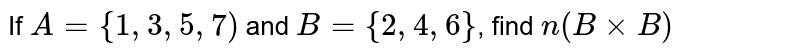 If `A={1,3,5,7)` and `B={2,4,6}`, find `n(BxxB)`
