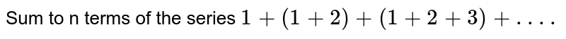 Sum to n terms of the series `1+(1+2)+(1+2+3)+.. ..`