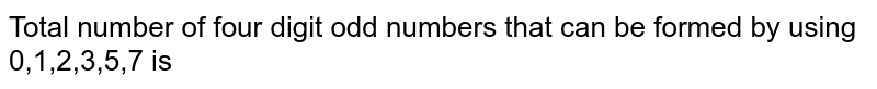 Total number of four digit odd numbers that can be formed by using 0,1,2,3,5,7 is