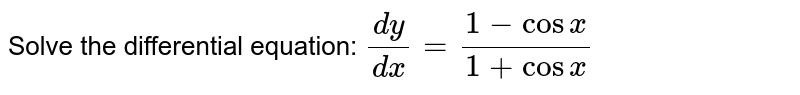 Solve the differential equation: `(dy)/(dx)=(1-cosx)/(1+cosx)`