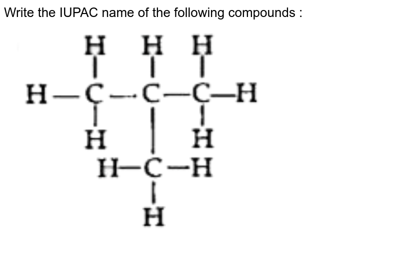 """Write  the IUPAC name of the following compounds :  <br> <img src=""""https://doubtnut-static.s.llnwi.net/static/physics_images/OSW_ISC_SQP_CHE_X_QP_04_E01_026_Q01.png"""" width=""""80%"""">"""
