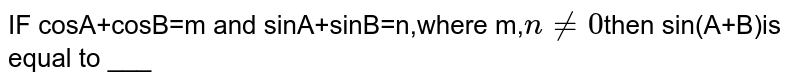 IF cosA+cosB=m and sinA+sinB=n,where m,`n!=0`then sin(A+B)is equal to ___