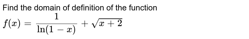 Find the domain of definition of the function `f(x)=1/(ln(1-x))+sqrt(x+2)`