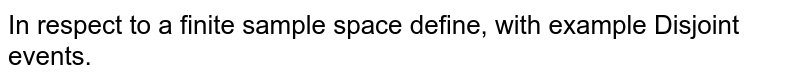 In respect to a finite sample space define, with example Disjoint events.