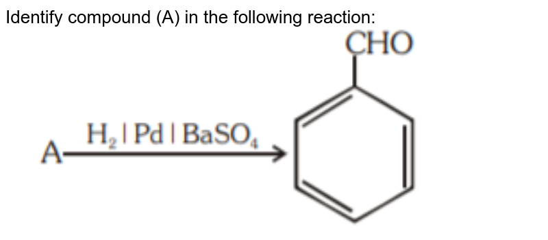 """Identify compound (A) in the following reaction: <br> <img src=""""https://d10lpgp6xz60nq.cloudfront.net/physics_images/NEET_RE_20_CHE_35_Q01.png"""" width=""""80%"""">"""