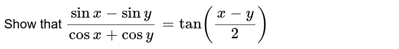 Show that `(sinx-siny)/(cosx+cosy)=tan((x-y)/2)`