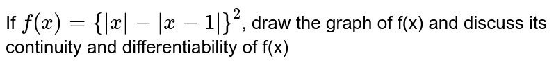 If `f(x) = { x - x-1 }^(2)`, draw the graph of f(x) and discuss its continuity and differentiability of f(x)