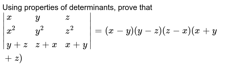 Using properties of determinants, prove that <br> `|{:(x,y,z),(x^(2),y^(2),z^(2)),(y+z,z+x,x+y):}|=(x-y)(y-z)(z-x)(x+y+z)`