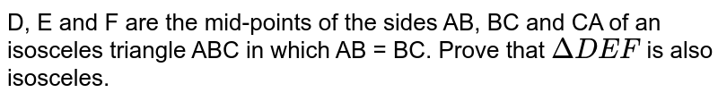 D, E and F are the mid-points of the sides AB, BC and CA of an isosceles triangle ABC in which AB = BC. Prove that `DeltaDEF` is also isosceles.