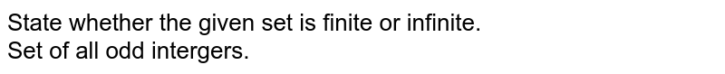 State whether the given set is finite or infinite. <br>  Set of all odd intergers.