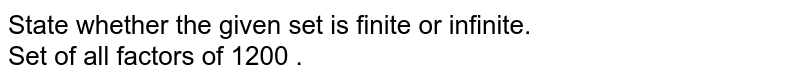 State whether the given set is finite or infinite. <br> Set of all factors of 1200 .