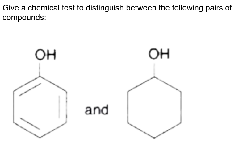 """Give a chemical test to distinguish between the following  pairs of compounds:  <br>  <br> <img src=""""https://doubtnut-static.s.llnwi.net/static/physics_images/KAL_KLC_ISC_CHE_XII_C11_E02_283_Q01.png"""" width=""""80%"""">"""