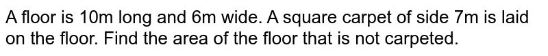 A floor is 10m long and 6m wide. A square carpet of side 7m is laid on the floor. Find the area of the floor that is not carpeted.