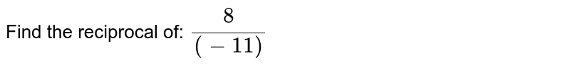 Find the reciprocal of: `(8)/((-11))`