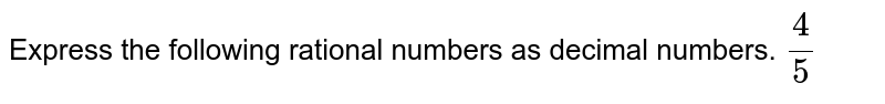 Express the following rational numbers as decimal numbers. `(4)/(5)`
