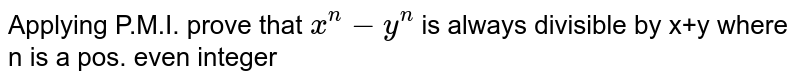 Applying P.M.I.  prove that `x^n-y^n` is always divisible by x+y where n is a pos. even integer