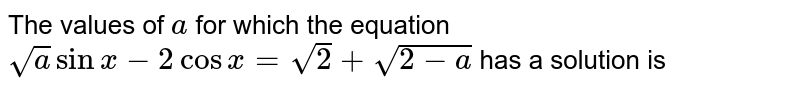 The largest integer p for which the equation `sqrtbcosx-2sinx=sqrt2+sqrt(2-p)` has a solution is